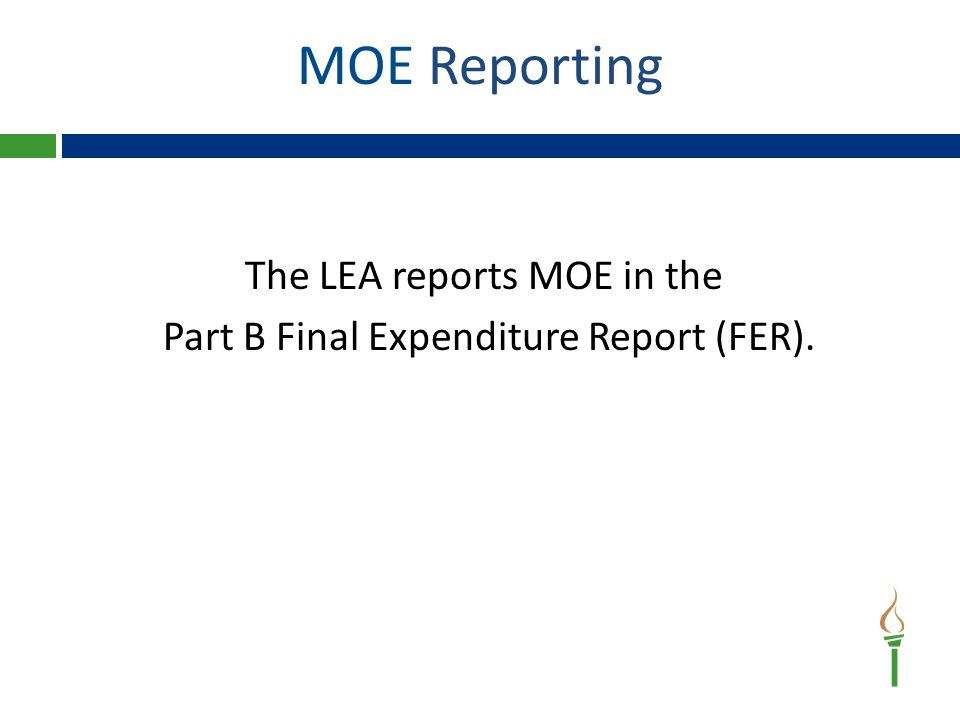 The LEA reports MOE in the Part B Final Expenditure Report (FER). MOE Reporting
