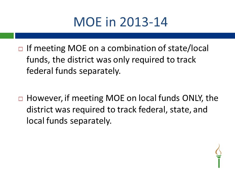 MOE in 2013-14  If meeting MOE on a combination of state/local funds, the district was only required to track federal funds separately.