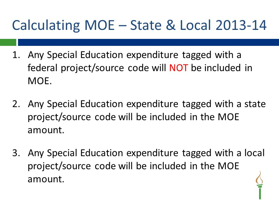 1.Any Special Education expenditure tagged with a federal or state project/source code will NOT be included in MOE.