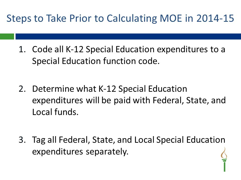 Steps to Take Prior to Calculating MOE in 2014-15 1.Code all K-12 Special Education expenditures to a Special Education function code.