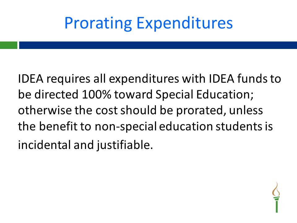 Prorating Expenditures-Examples Justifiable incidental benefit to non-special education students:  A LEA bought a 12 passenger small bus for 9 students with disabilities.