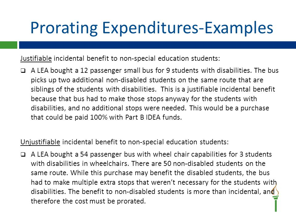 Prorating Expenditures-Examples Justifiable incidental benefit to non-special education students:  A LEA bought a 12 passenger small bus for 9 students with disabilities.