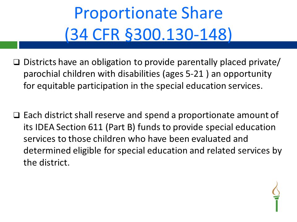  Districts have an obligation to provide parentally placed private/ parochial children with disabilities (ages 5-21 ) an opportunity for equitable participation in the special education services.