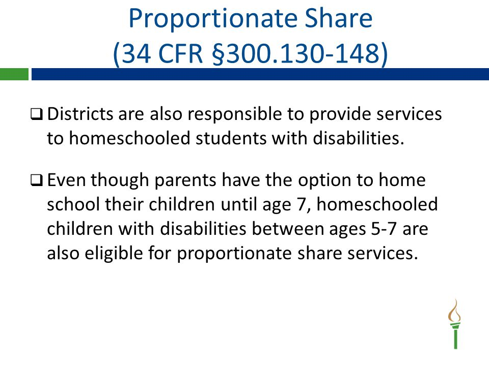 Proportionate Share (34 CFR §300.130-148)  Districts are also responsible to provide services to homeschooled students with disabilities.