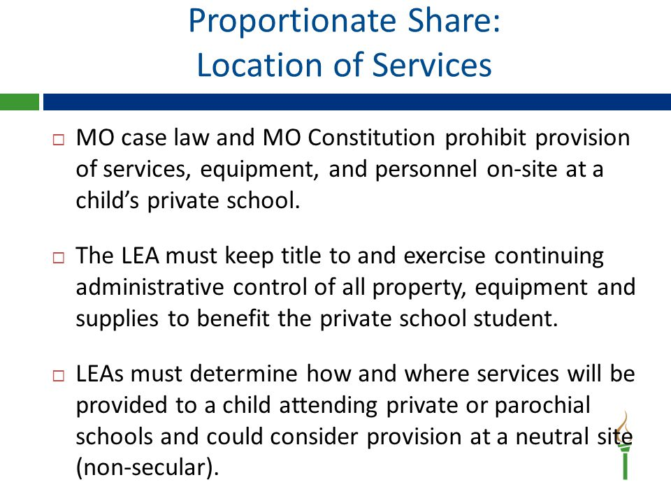 Proportionate Share: Location of Services  MO case law and MO Constitution prohibit provision of services, equipment, and personnel on-site at a child's private school.