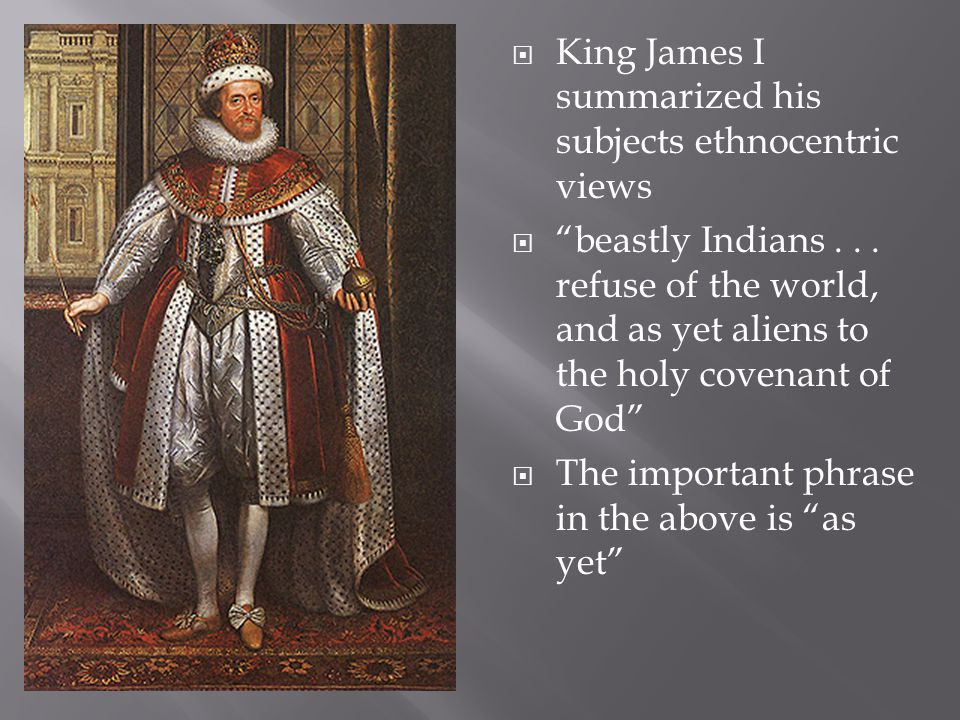  King James I summarized his subjects ethnocentric views  beastly Indians...