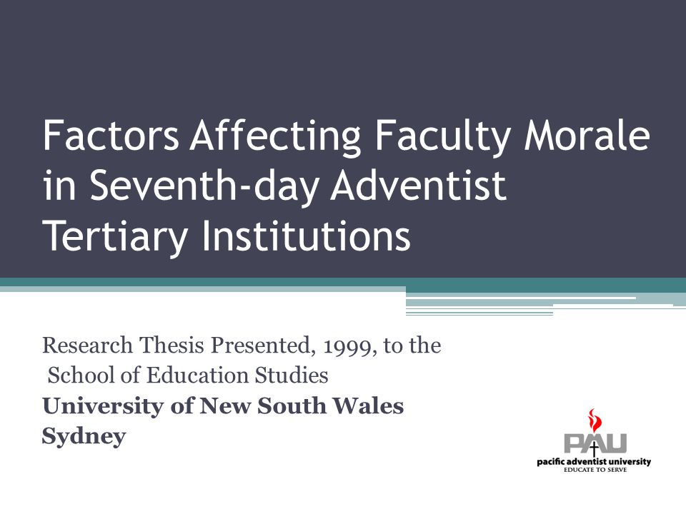 Factors Affecting Faculty Morale in Seventh-day Adventist Tertiary Institutions Research Thesis Presented, 1999, to the School of Education Studies University of New South Wales Sydney