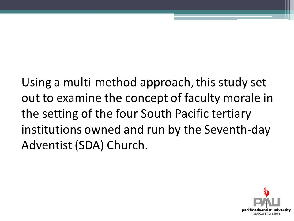 Using a multi-method approach, this study set out to examine the concept of faculty morale in the setting of the four South Pacific tertiary institutions owned and run by the Seventh-day Adventist (SDA) Church.