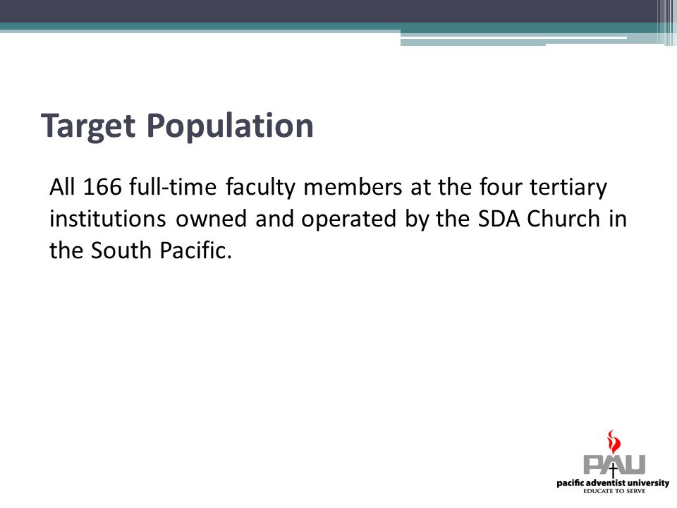 Target Population All 166 full-time faculty members at the four tertiary institutions owned and operated by the SDA Church in the South Pacific.