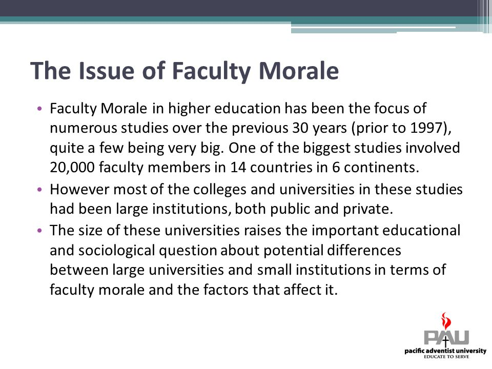 The Issue of Faculty Morale Faculty Morale in higher education has been the focus of numerous studies over the previous 30 years (prior to 1997), quite a few being very big.