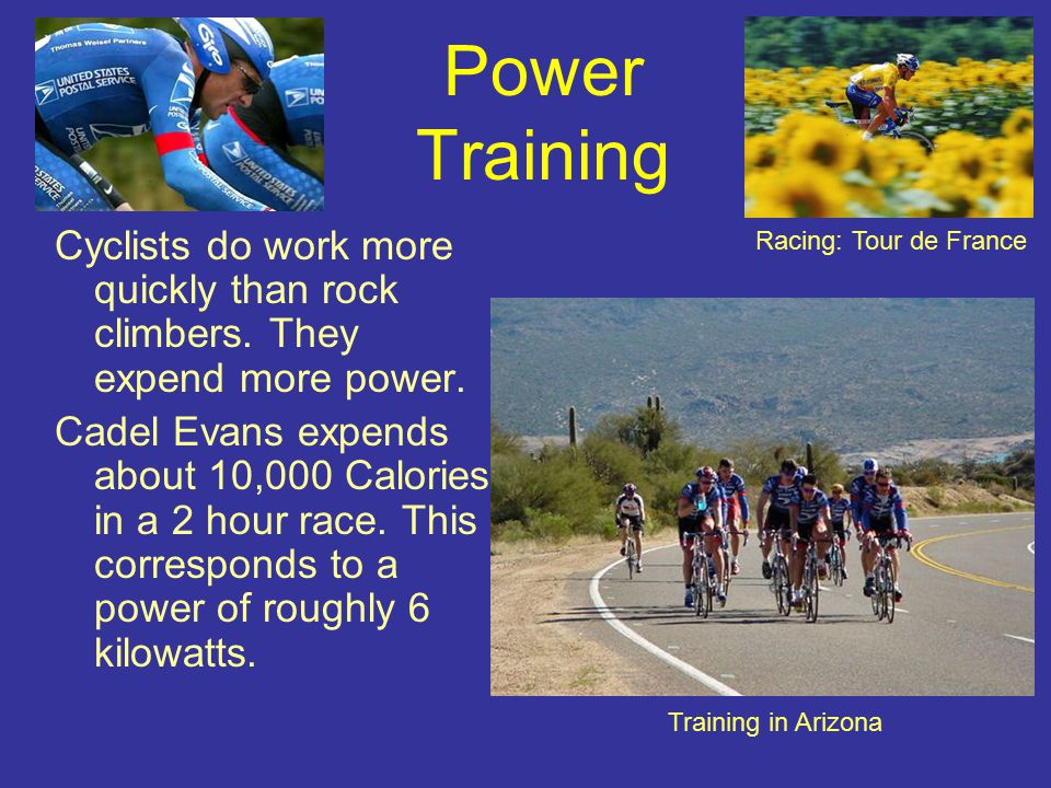 Power Training Cyclists do work more quickly than rock climbers.
