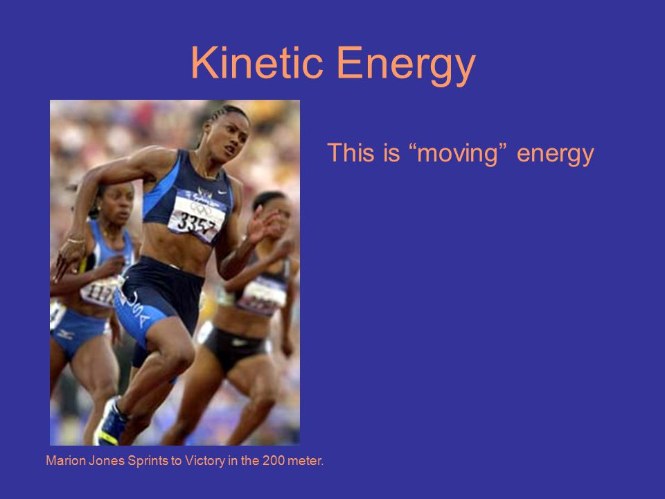 "Kinetic Energy This is ""moving"" energy Marion Jones Sprints to Victory in the 200 meter."