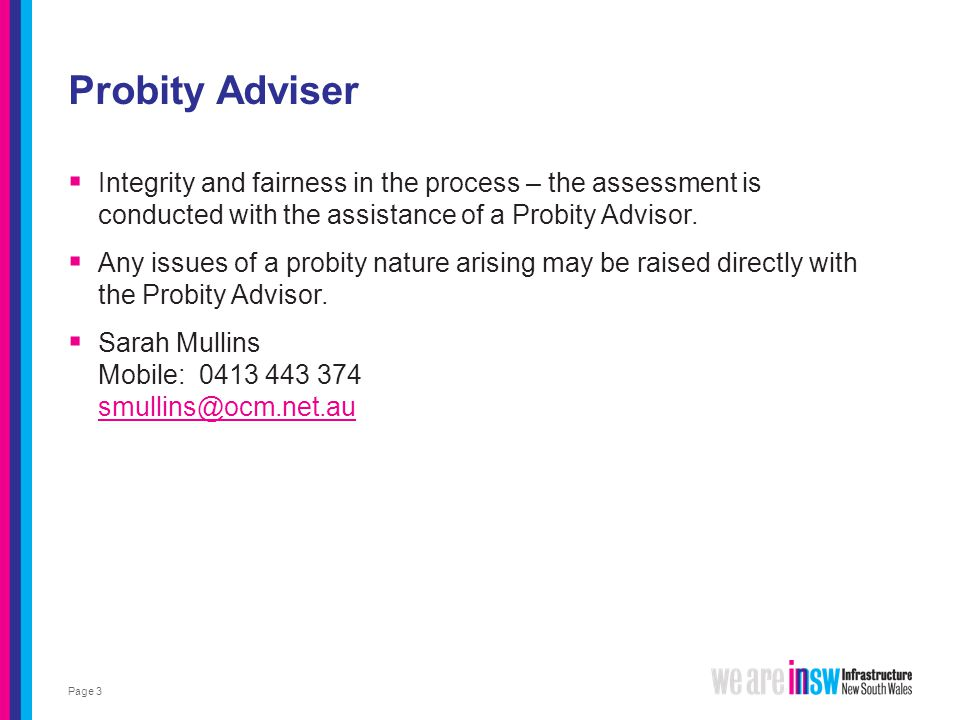Probity Adviser Page 3  Integrity and fairness in the process – the assessment is conducted with the assistance of a Probity Advisor.