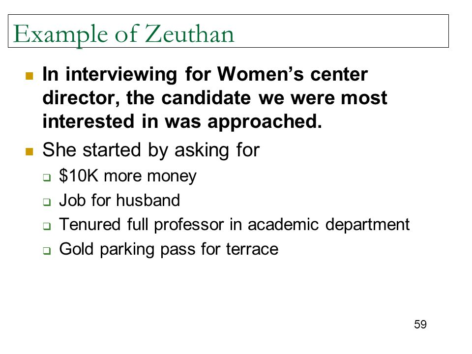 59 Example of Zeuthan In interviewing for Women's center director, the candidate we were most interested in was approached.