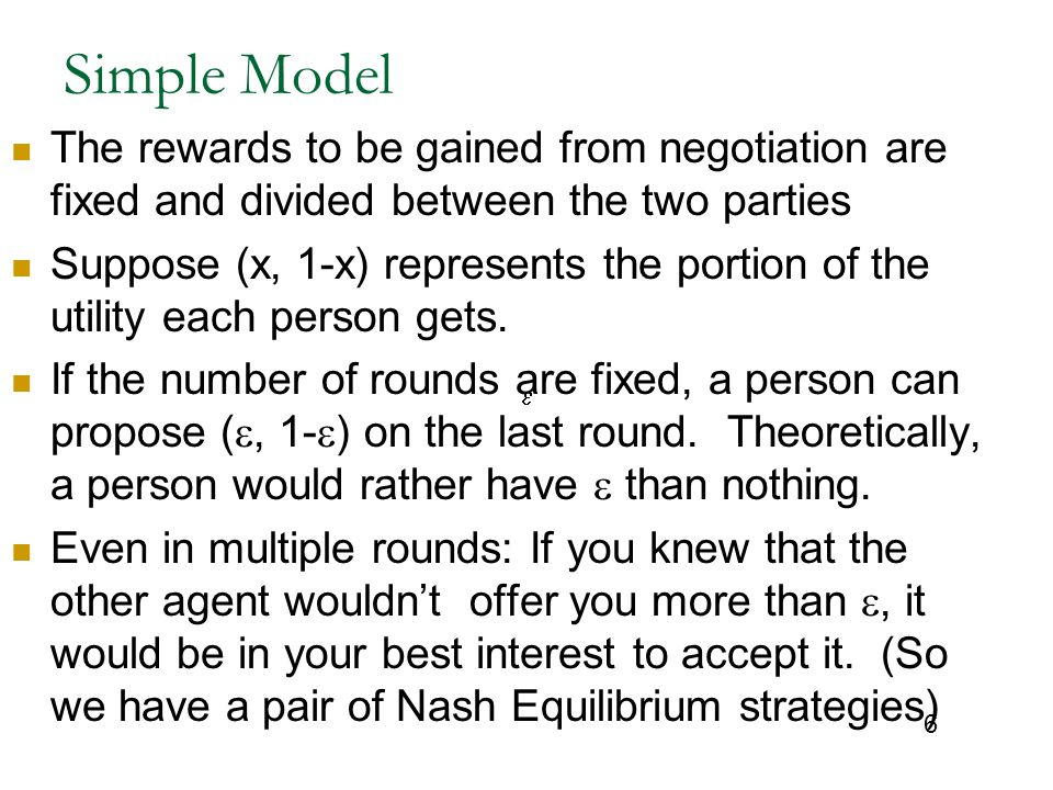 6 Simple Model The rewards to be gained from negotiation are fixed and divided between the two parties Suppose (x, 1-x) represents the portion of the