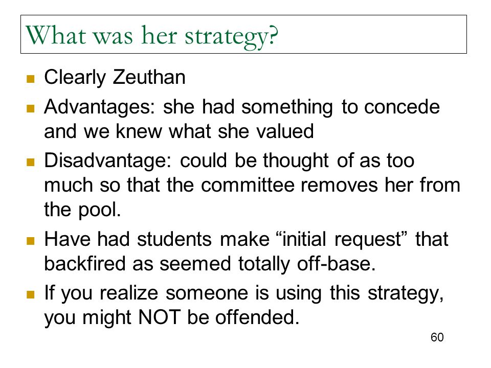 60 What was her strategy? Clearly Zeuthan Advantages: she had something to concede and we knew what she valued Disadvantage: could be thought of as to