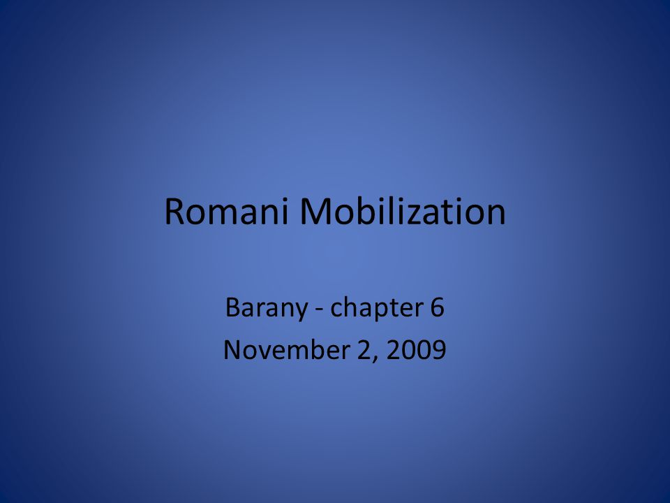 Romani Mobilization Barany - chapter 6 November 2, 2009
