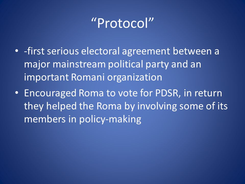 Protocol -first serious electoral agreement between a major mainstream political party and an important Romani organization Encouraged Roma to vote for PDSR, in return they helped the Roma by involving some of its members in policy-making