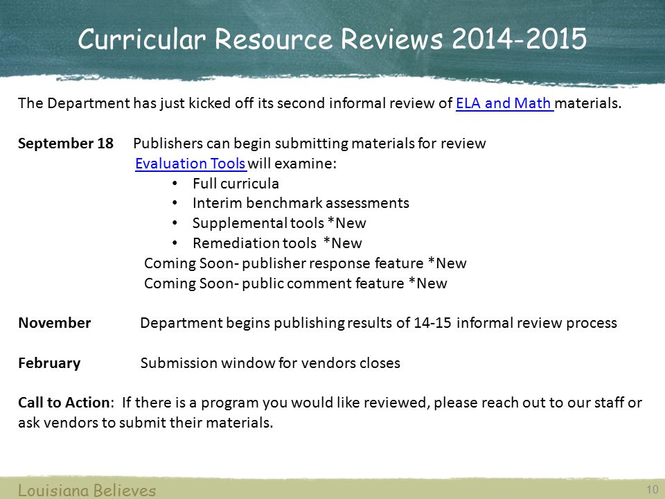 Curricular Resource Reviews 2014-2015 10 Louisiana Believes The Department has just kicked off its second informal review of ELA and Math materials.EL