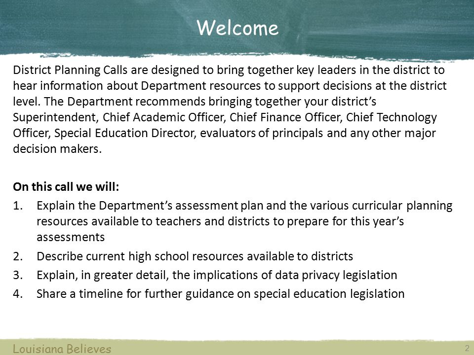 2 Louisiana Believes District Planning Calls are designed to bring together key leaders in the district to hear information about Department resources