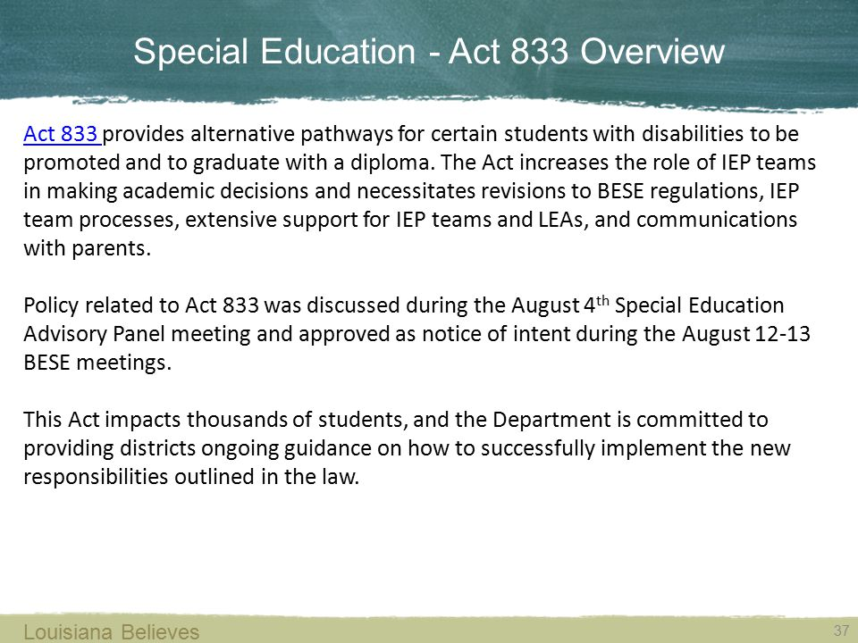 Special Education - Act 833 Overview 37 Louisiana Believes Act 833 Act 833 provides alternative pathways for certain students with disabilities to be