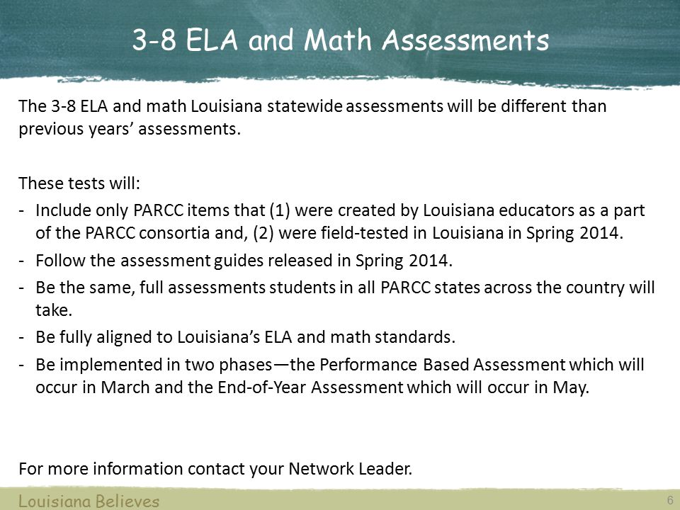 6 Louisiana Believes The 3-8 ELA and math Louisiana statewide assessments will be different than previous years' assessments. These tests will: -Inclu