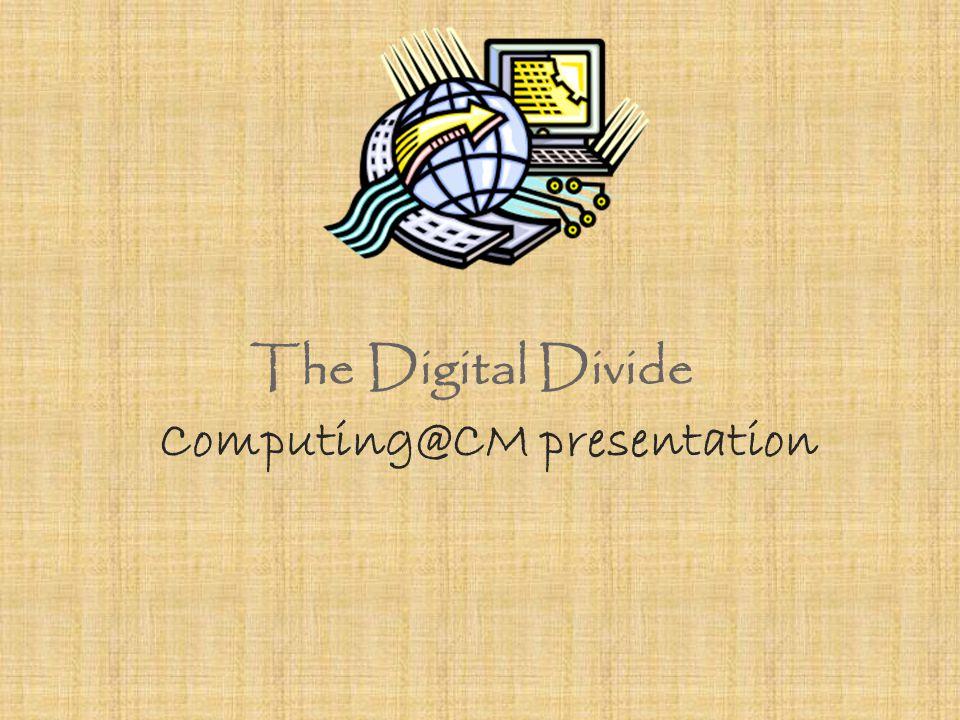The Digital Divide Computing@CM presentation