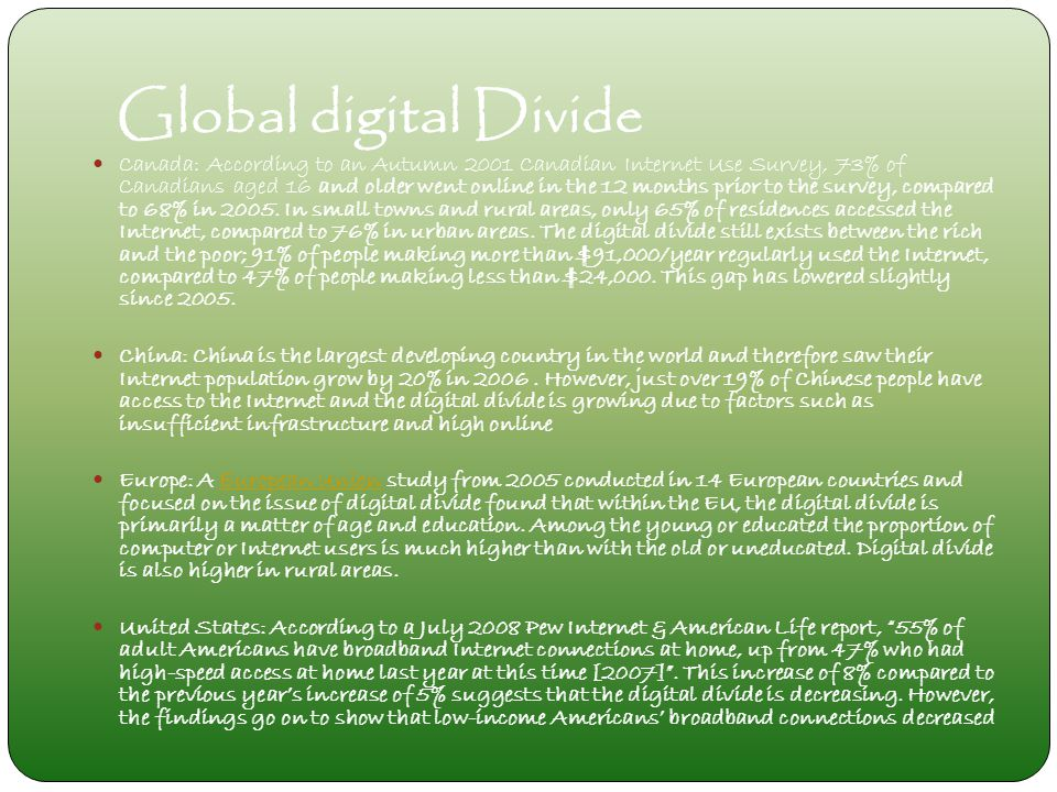 Global digital Divide Canada: According to an Autumn 2001 Canadian Internet Use Survey, 73% of Canadians aged 16 and older went online in the 12 months prior to the survey, compared to 68% in 2005.