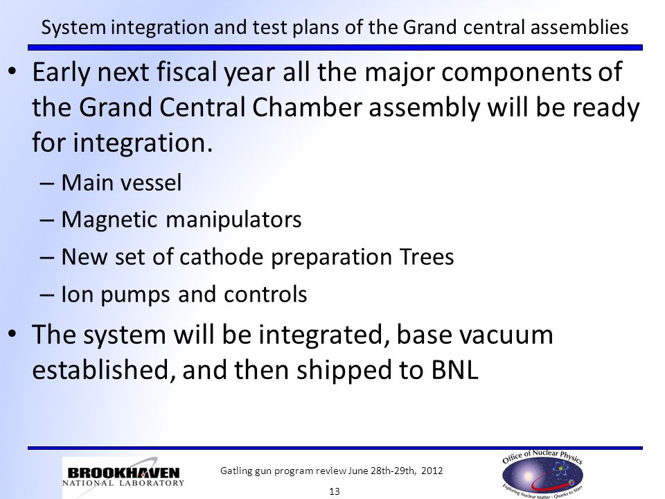 System integration and test plans of the Grand central assemblies Early next fiscal year all the major components of the Grand Central Chamber assembl