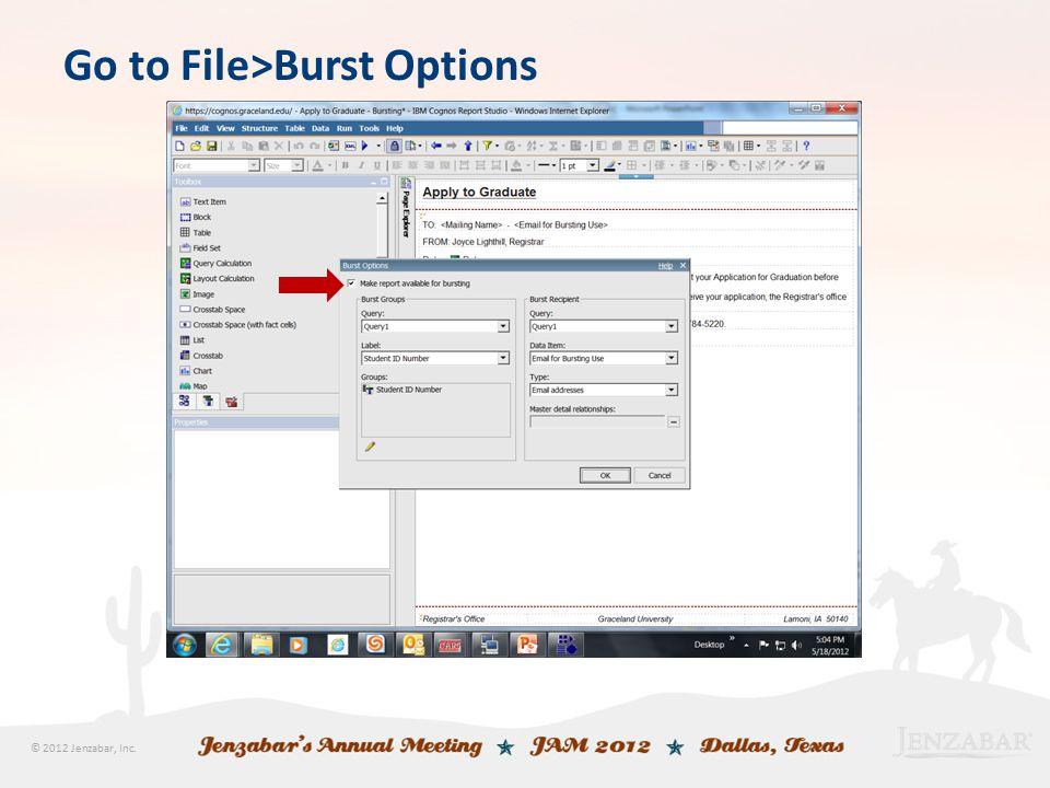 © 2012 Jenzabar, Inc. Go to File>Burst Options