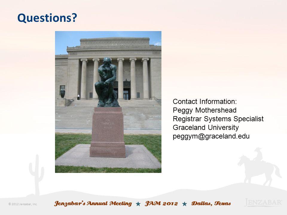 © 2012 Jenzabar, Inc. Questions? Contact Information: Peggy Mothershead Registrar Systems Specialist Graceland University peggym@graceland.edu