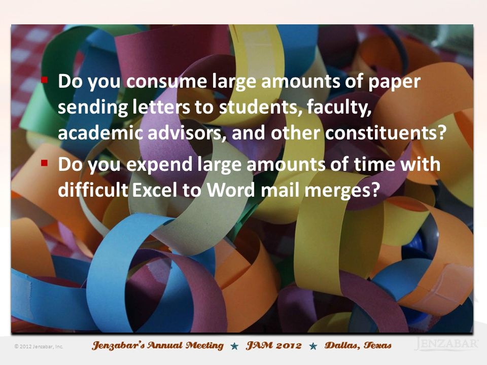 © 2012 Jenzabar, Inc.  Do you consume large amounts of paper sending letters to students, faculty, academic advisors, and other constituents?  Do yo