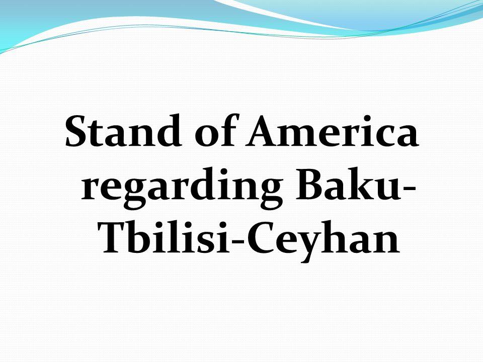 Stand of America regarding Baku- Tbilisi-Ceyhan