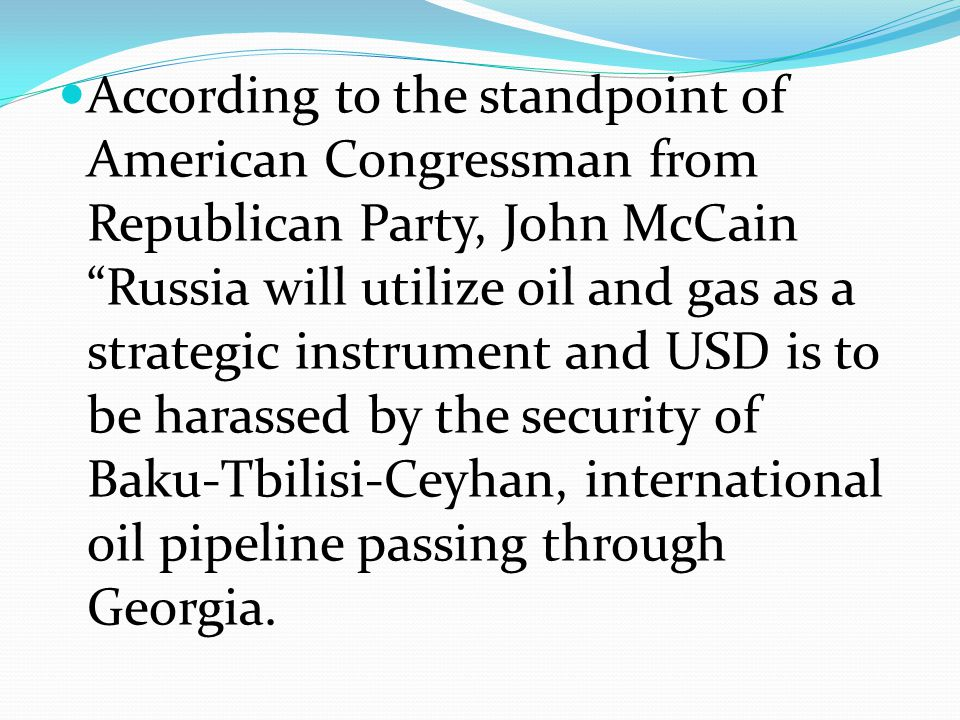 """According to the standpoint of American Congressman from Republican Party, John McCain """"Russia will utilize oil and gas as a strategic instrument and"""
