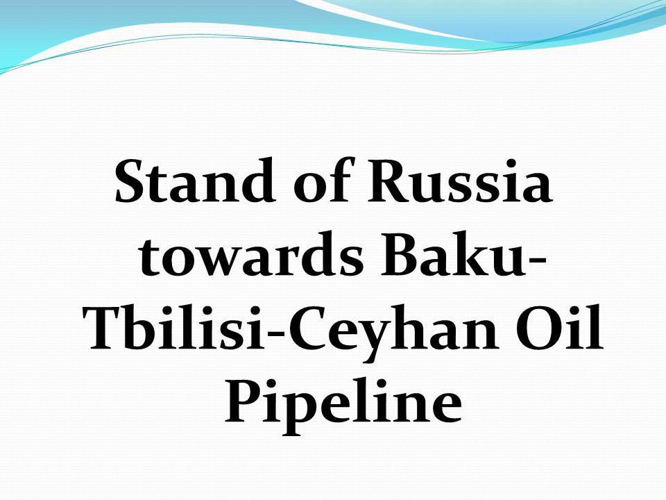 Stand of Russia towards Baku- Tbilisi-Ceyhan Oil Pipeline