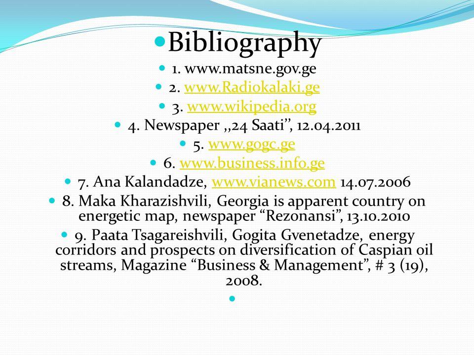 Bibliography 1. www.matsne.gov.ge 2. www.Radiokalaki.gewww.Radiokalaki.ge 3. www.wikipedia.orgwww.wikipedia.org 4. Newspaper,,24 Saati'', 12.04.2011 5