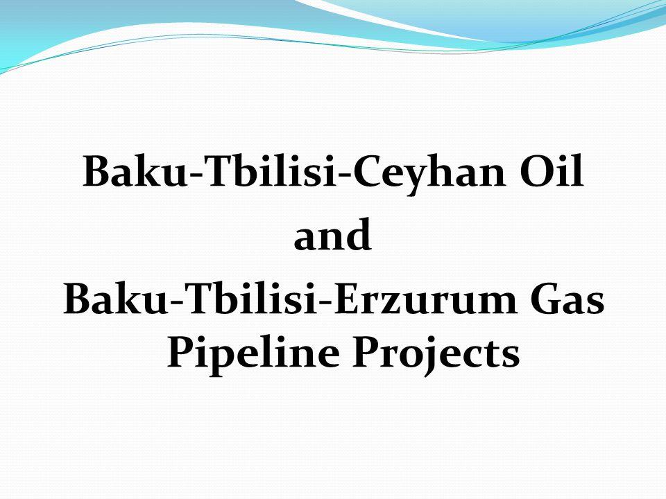 Baku-Tbilisi-Ceyhan Oil and Baku-Tbilisi-Erzurum Gas Pipeline Projects
