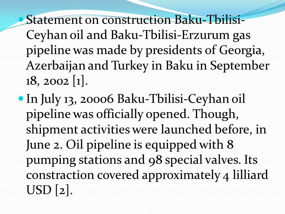 Statement on construction Baku-Tbilisi- Ceyhan oil and Baku-Tbilisi-Erzurum gas pipeline was made by presidents of Georgia, Azerbaijan and Turkey in B