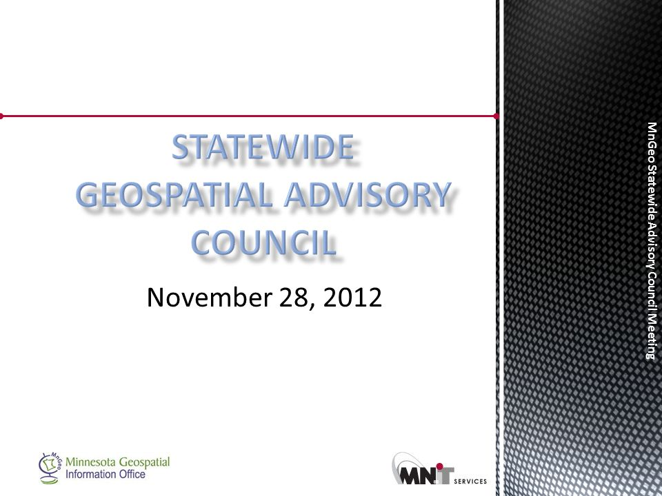 MnGeo Statewide Advisory Council Meeting Legislative mandate to consolidate July 25, 2011 Phase 1 7/25/11 – 9/30/11 Phase 2 10/1/11 – 12/31/11 Phase 3 11/15/11 – 6/30/12 Phase 4 7/1/12 – 7/1/14 Finance/ HR Foundation Enterprise Strategic Planning, Governance Service Optimization Through 2014 and beyond Agency Centralization Planning Required transfer of authority October 3, 2011 Required Service Level Agreements June 30, 2012