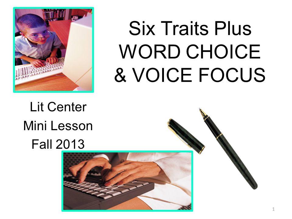 Six Traits Plus WORD CHOICE & VOICE FOCUS Lit Center Mini Lesson Fall 2013 1