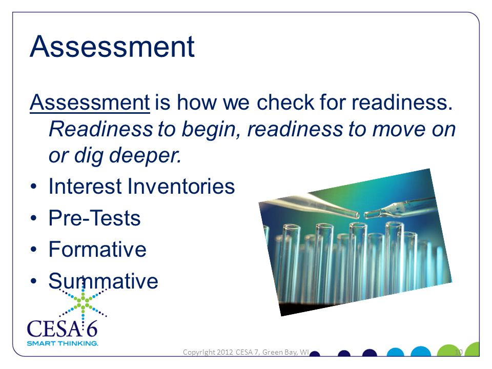 Assessment is how we check for readiness. Readiness to begin, readiness to move on or dig deeper.