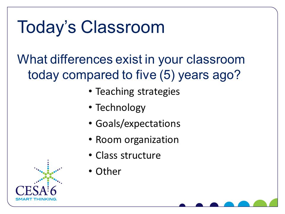 Today's Classroom What differences exist in your classroom today compared to five (5) years ago.
