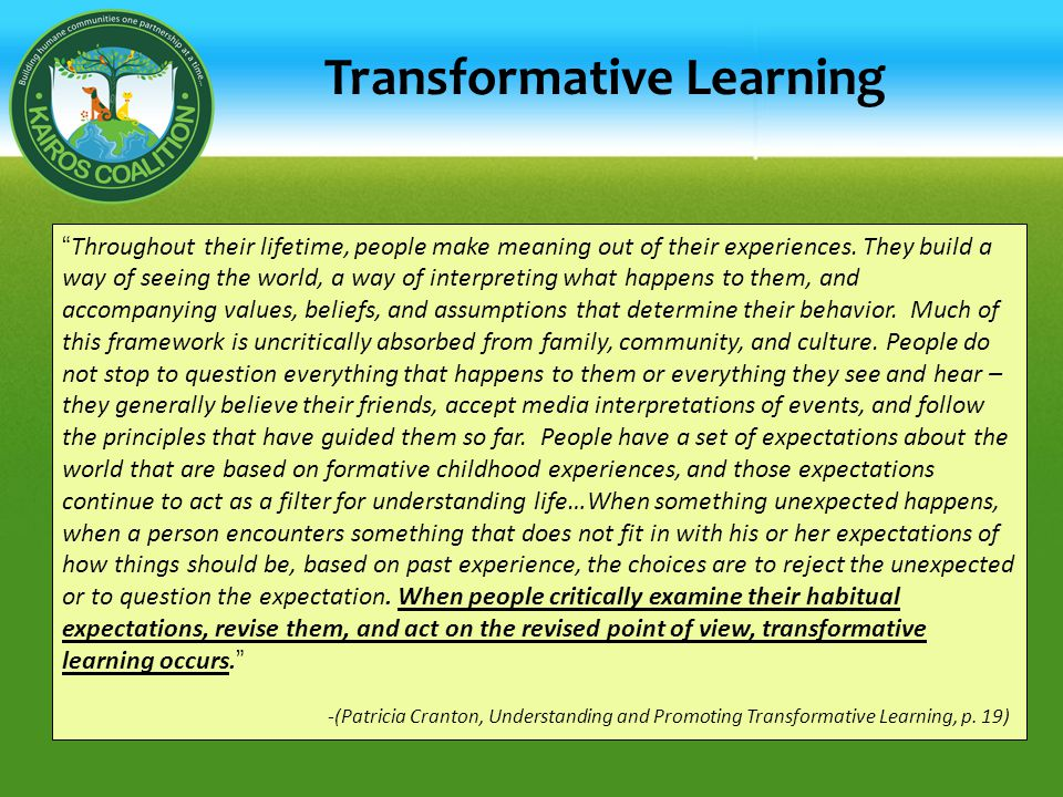 """Transformative Learning """"Throughout their lifetime, people make meaning out of their experiences. They build a way of seeing the world, a way of inter"""