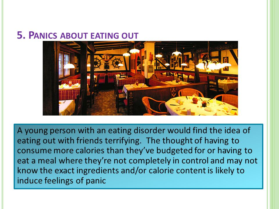 A young person with an eating disorder would find the idea of eating out with friends terrifying.