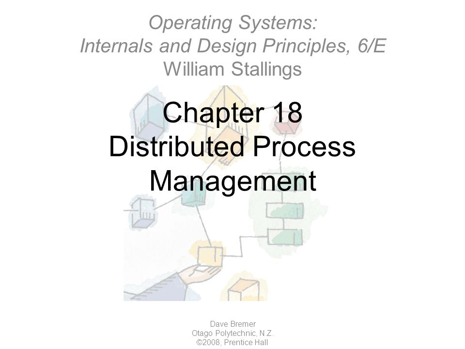 Chapter 18 Distributed Process Management Dave Bremer Otago Polytechnic, N.Z.