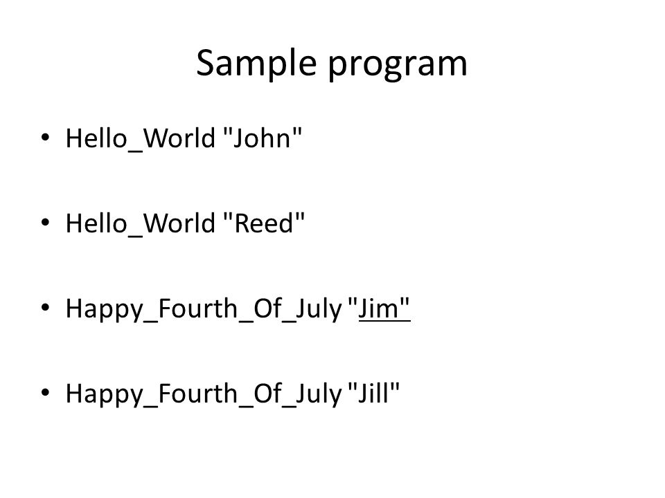 Sample program Hello_World John Hello_World Reed Happy_Fourth_Of_July Jim Happy_Fourth_Of_July Jill