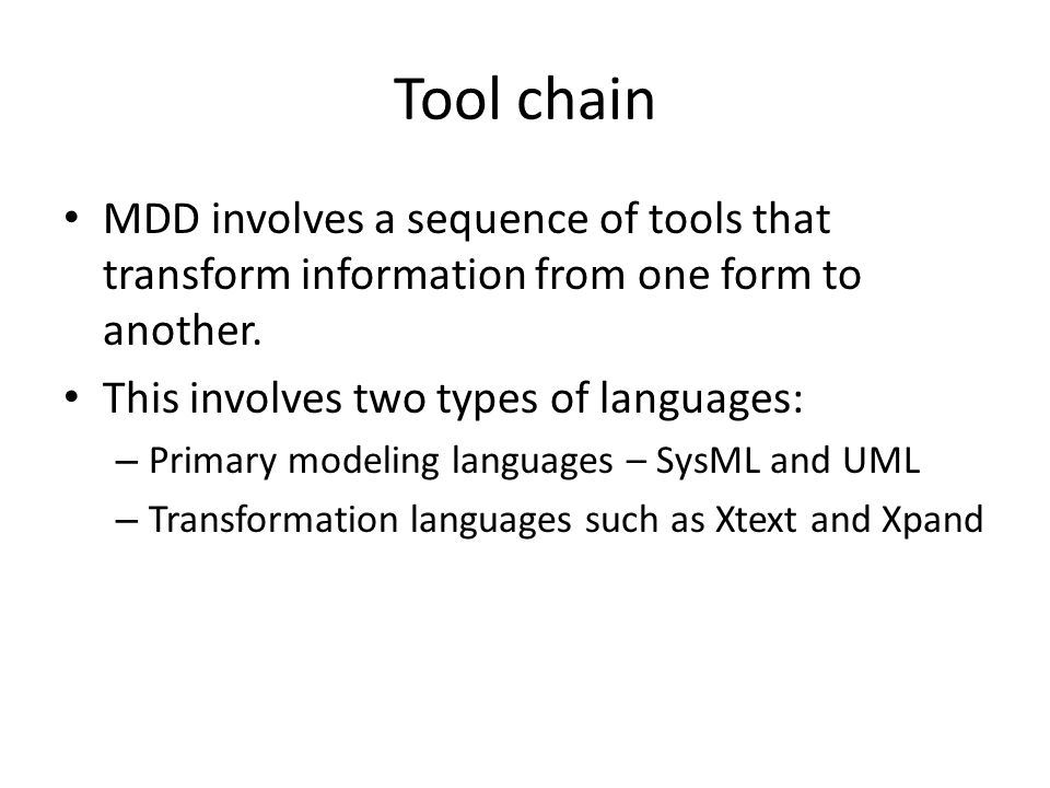 Tool chain MDD involves a sequence of tools that transform information from one form to another.