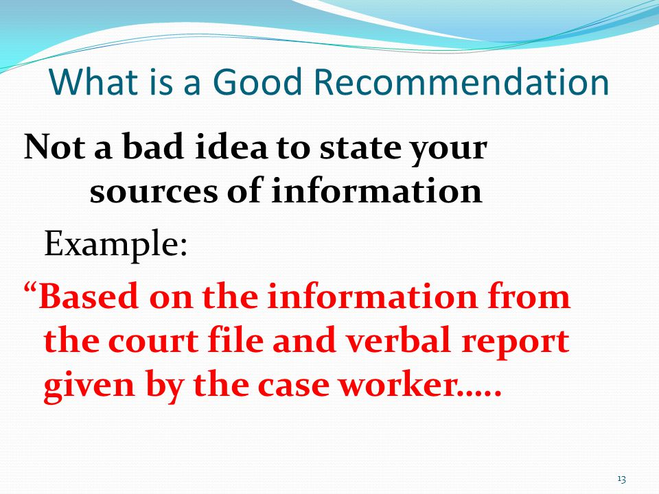 """Not a bad idea to state your sources of information Example: """"Based on the information from the court file and verbal report given by the case worker…"""
