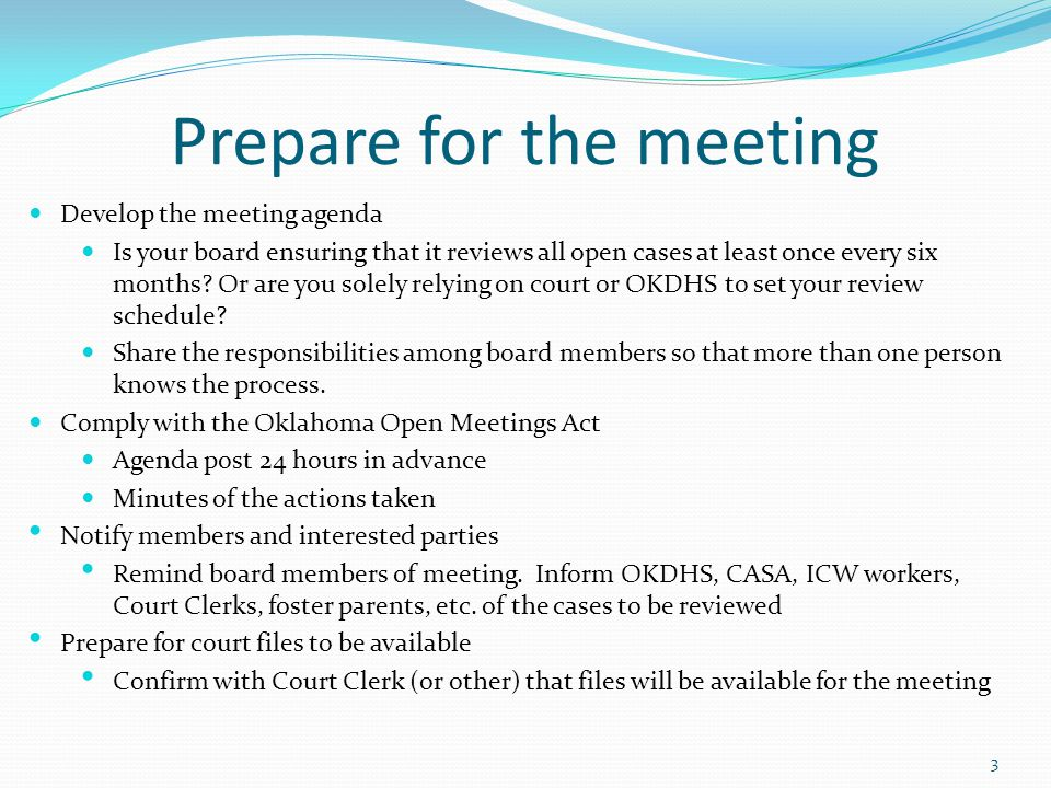 Prepare for the meeting Develop the meeting agenda Is your board ensuring that it reviews all open cases at least once every six months? Or are you so