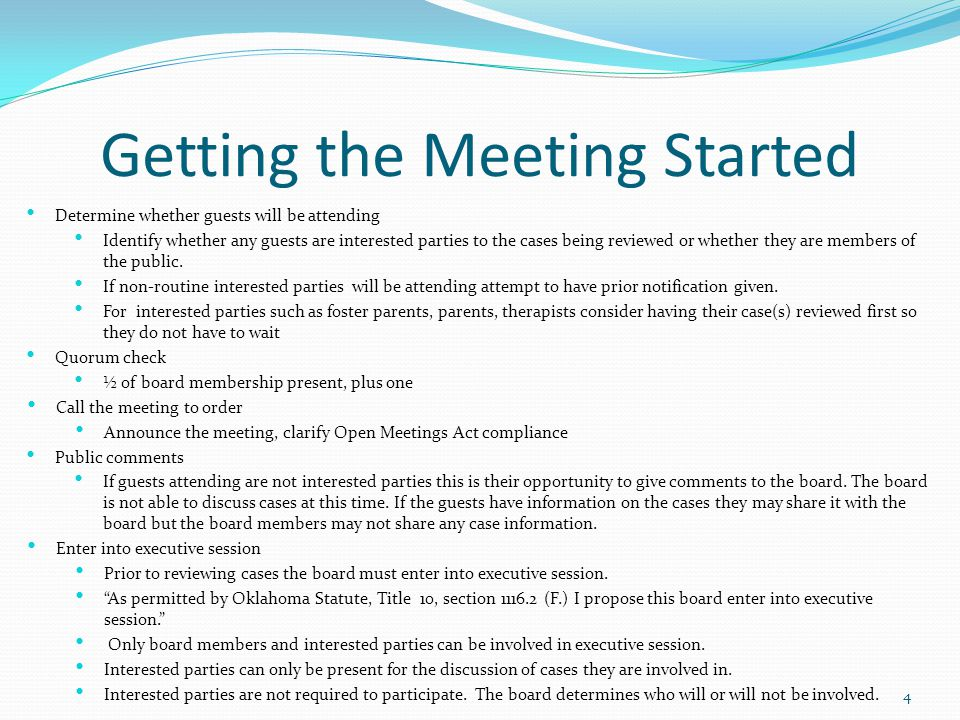 Getting the Meeting Started Determine whether guests will be attending Identify whether any guests are interested parties to the cases being reviewed or whether they are members of the public.